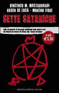 Sette Sataniche. Dalla Stregoneria ai Messaggi Subliminali nella Musica Rock, dai Misteri del Mostro di Firenze alle