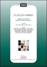 Su Jacques Derrida. Scrittura filosofica e pratica de docostruzione