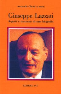 Giuseppe Lazzati: aspetti e momenti di una biografia.