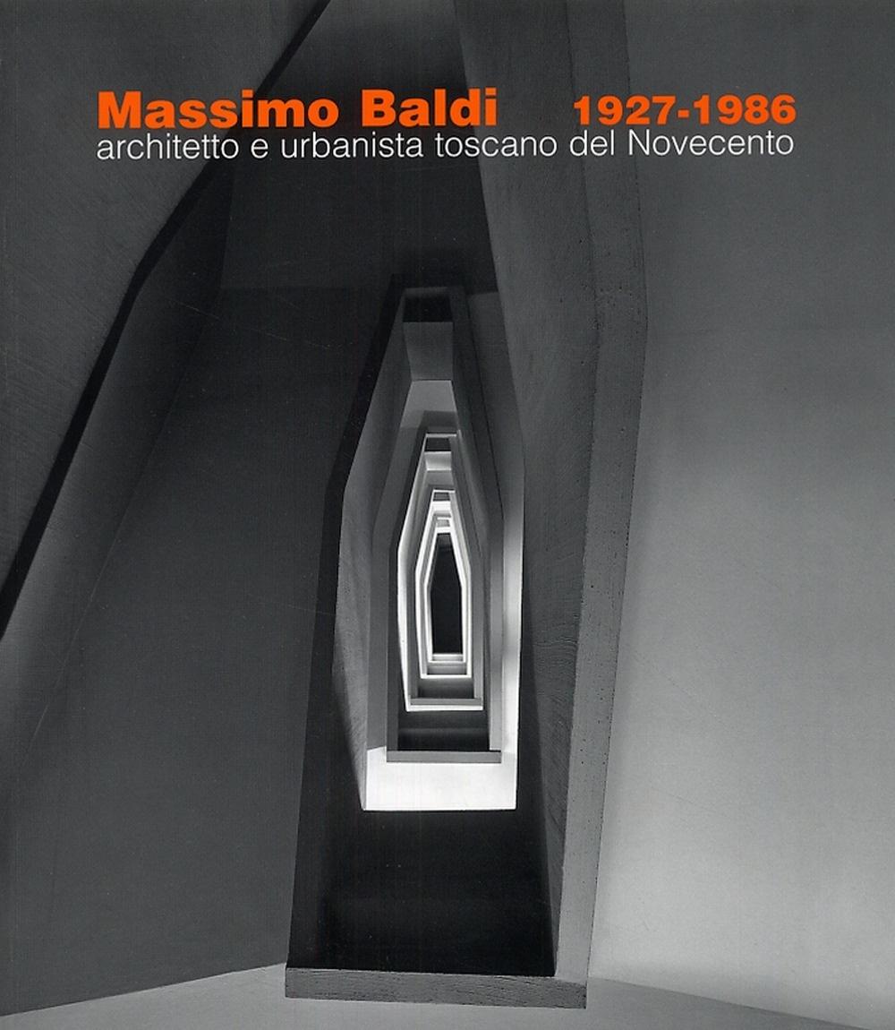 Massimo Baldi (1927-1986). Architetto e Urbanista Toscano del Novecento