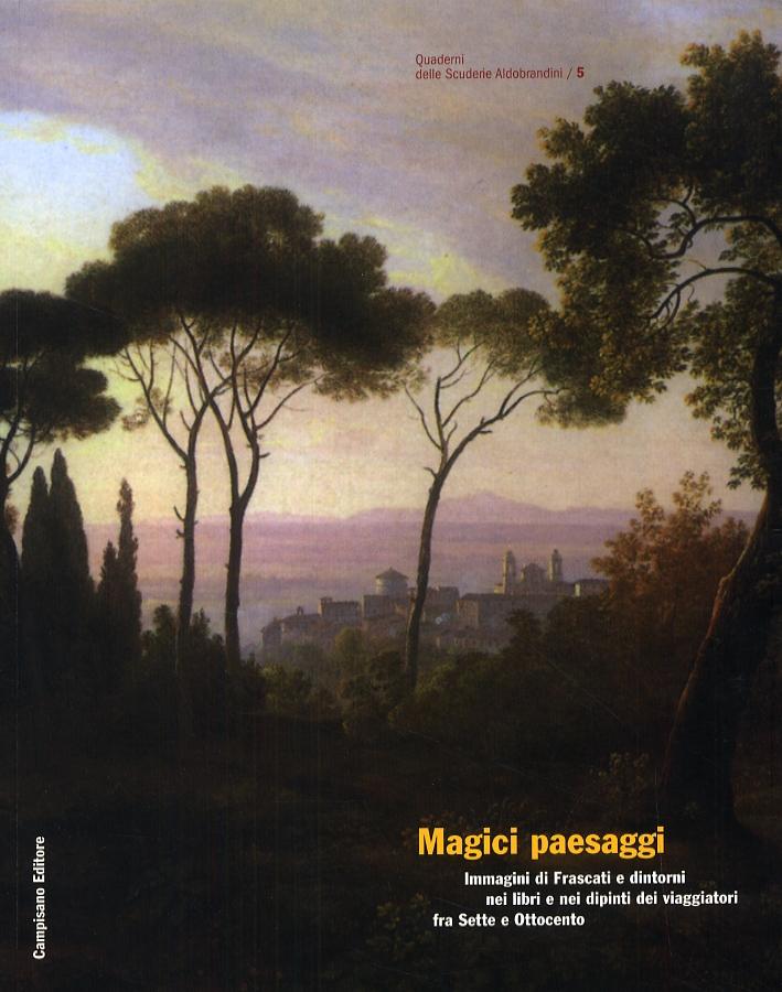 Magici paesaggi. Immagini di Frascati e dintorni nei libri e nei dipinti dei viaggiatori fra Sette e Ottocento