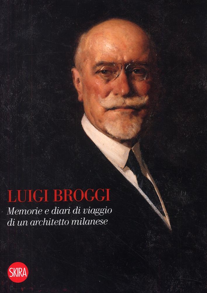 Luigi Broggi. Memorie e diari di viaggio di un architetto milanese.