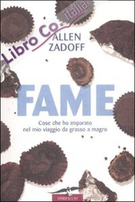 Fame. Cose che ho Imparato nel Mio Viaggio da Grasso a Magro