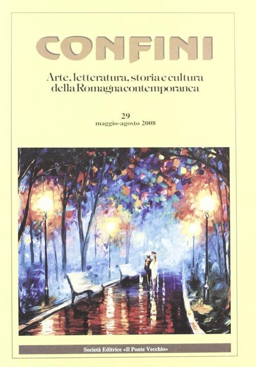 Confini. Arte e Letteratura, Storia e Cultura della Romagna Contemporanea. Vol. 29