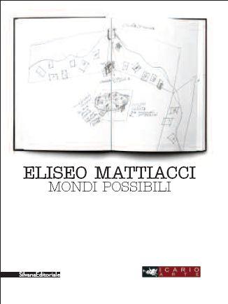 Eliseo Mattiacci. Mondi possibili. Ediz. italiana e inglese