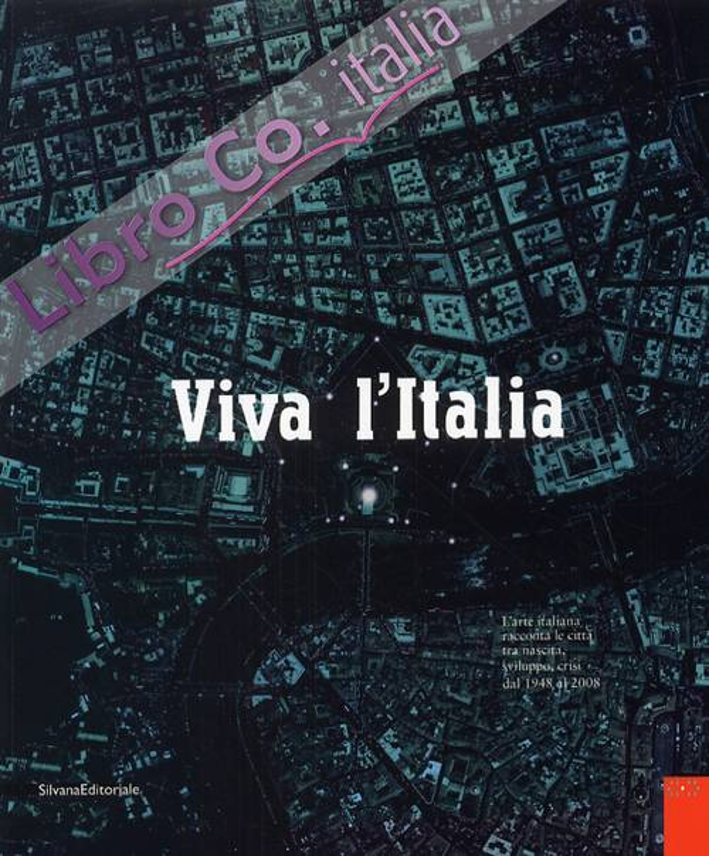 Viva l'Italia. L'arte italiana racconta le città tra nascita, sviluppo, crisi dal 1948 al 2008