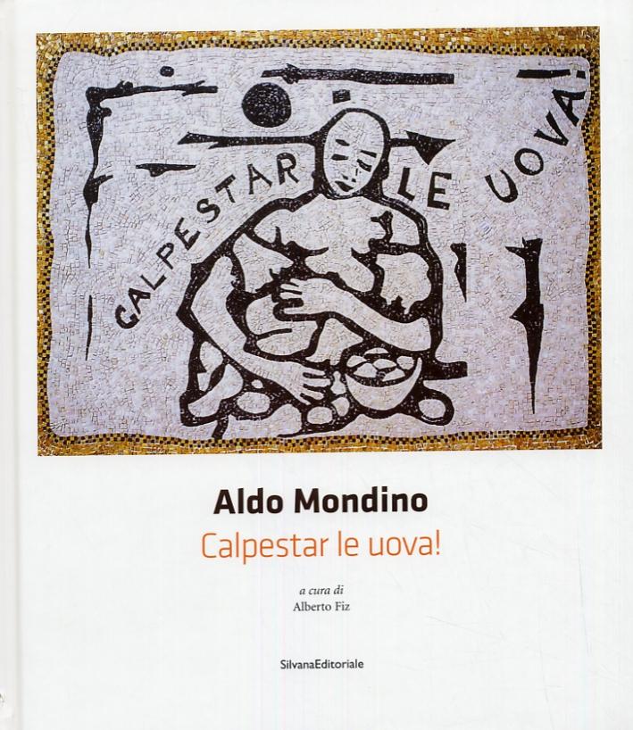 Aldo Mondino. Calpestar le uova! [Edizione italiana e inglese]