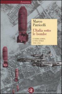 L'Italia Sotto le Bombe. Guerra Aerea e Vita Civile 1940-1945