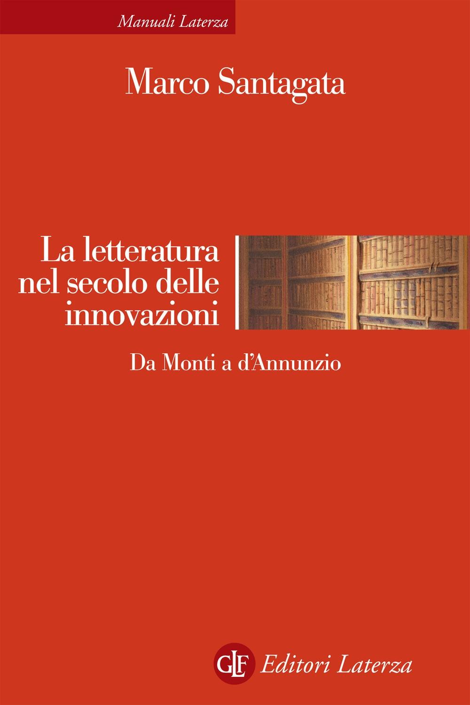 La letteratura nel secolo delle innovazioni. Da Monti a D'Annunzio.