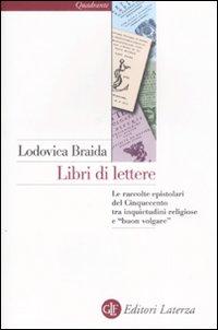 Libri di lettere. Le raccolte epistolari del Cinquecento tra inquietudini religiose e
