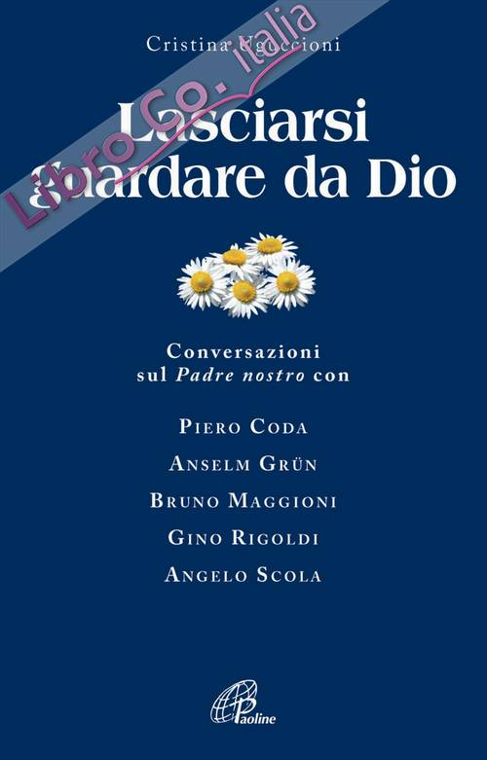 Lasciarsi Guardare da Dio. Conversazioni sul Padre Nostro con Piero Coda, Anselm Grün, Bruno Maggioni, Gino Rigoldi, Angelo Scola.