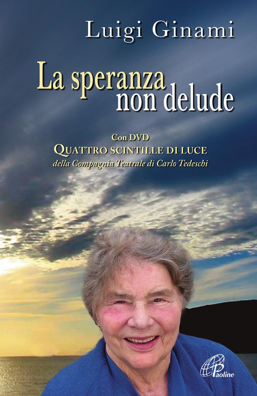 La speranza non delude. Santina, una scintilla di luce sull'esperienza drammatica dell'esistenza. Con DVD