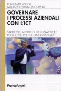Governare i Processi Aziendali con L'Ict. Strategie, Modelli e Best Practices per lo Sviluppo dell'Innovazione.