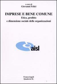 Imprese e Bene Comune. Etica, Profitto e Dimensione Sociale delle Organizzazioni