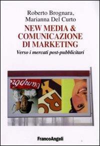 New media & comunicazione di marketing. Verso i mercati post-pubblicitari