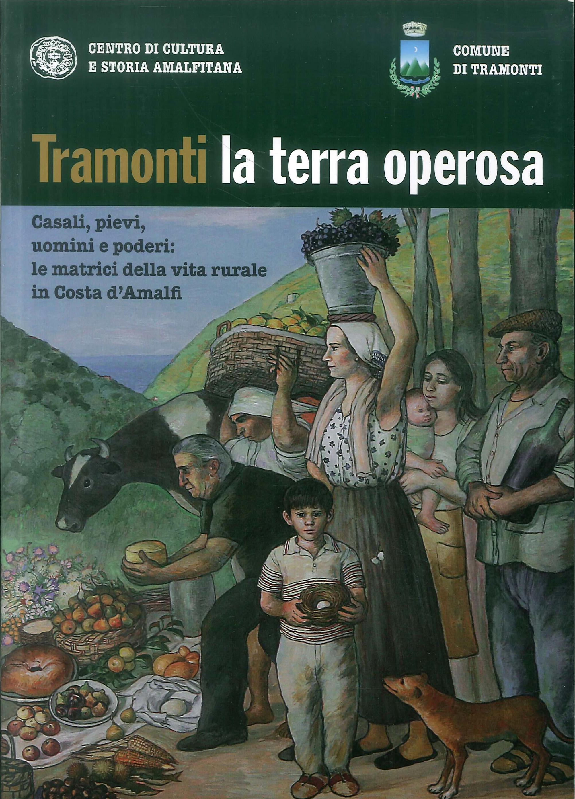 Tramonti la Terra Operosa. Casali, Pievi, Uomini e Poderi. le Matrici della Vita Rurale in Costa d'Amalfi.