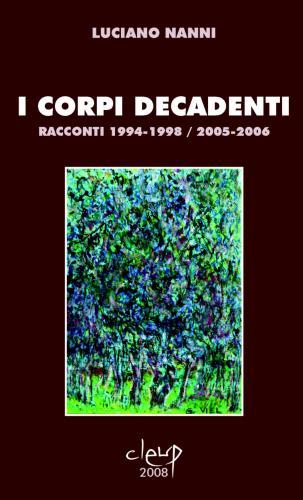 I corpi decadenti. Racconti 1994-1998/2005-2006
