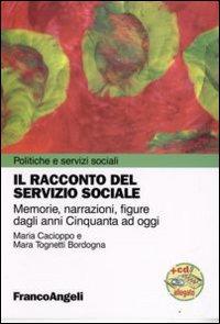 Il racconto del servizio sociale. Memorie, narrazioni, figure dagli anni Cinquanta ad oggi. Con CD-ROM