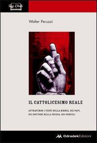 Il Cattolicesimo Reale. Attraverso i Testi della Bibbia, dei Papi, dei Dottori della Chiesa, dei concili