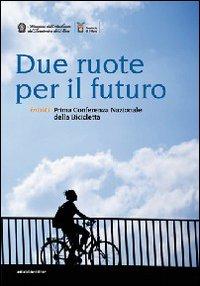 Due ruote per il futuro. Inbici. 1ª Conferenza nazionale della bicicletta