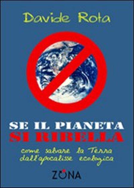 Se il pianeta si ribella. Come salvare la Terra dall'apocalisse ecologica