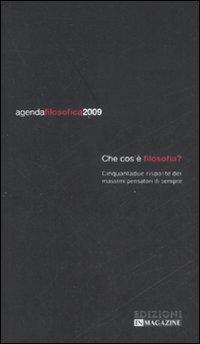 Agenda Filosofica 2009. Che Cos'È Filosofia? Cinquantadue Risposte dei Massimi Pensatori di Sempre