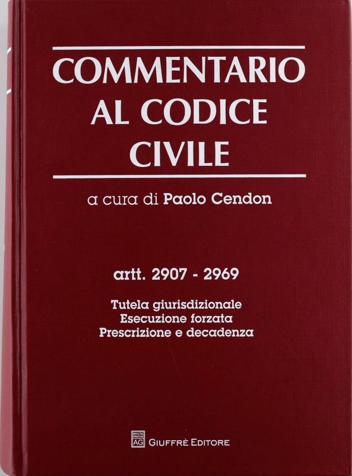 Commentario al codice civile. Artt. 2907-2969: Tutela giurisdizionale. Esecuzione forzata. Prescrizione e decadenza