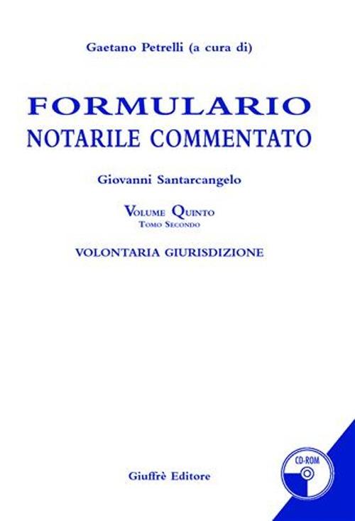 Formulario notarile commentato. Con CD-ROM. Vol. 5: Volontaria giurisdizione