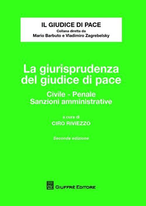 La giurisprudenza del giudice di pace. Civile, penale, sanzioni amministrative