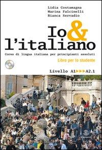 Io e l'italiano. Corso di lingua italiana per principianti assoluti. Con CD Audio