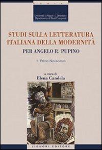 Studi sulla letteratura italiana della modernità. Per Angelo R. Pupino. Primo Novecento-Dal secondo Novecento ai giorni nostri