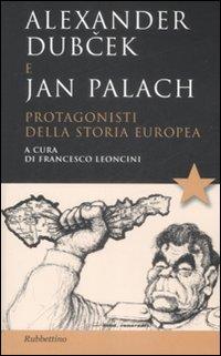 Alexander Dubcek e Jan Palach. Protagonisti della storia europea