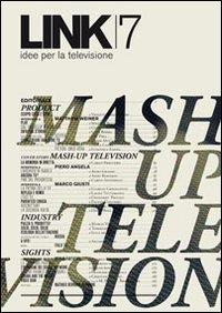 Link. Idee per la televisione. Vol. 7: Mash up television