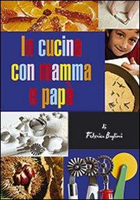 In cucina con mamma e papà. Gustose esperienze tra i sapori mediterranei per genitori e figli. Ediz. illustrata