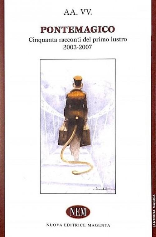 Pontemagico. Cinquanta racconti del primo lustro 2003-2007