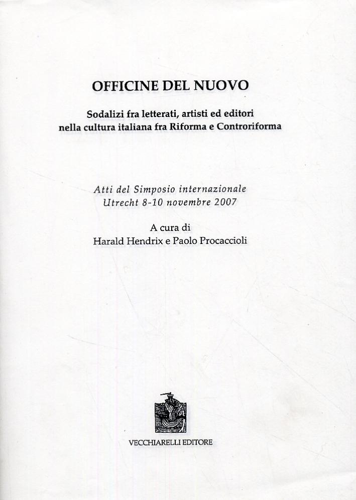 Officine del nuovo. Sodalizi fra letterati, artisti ed editori nella cultura italiana tra Riforma e Controriforma