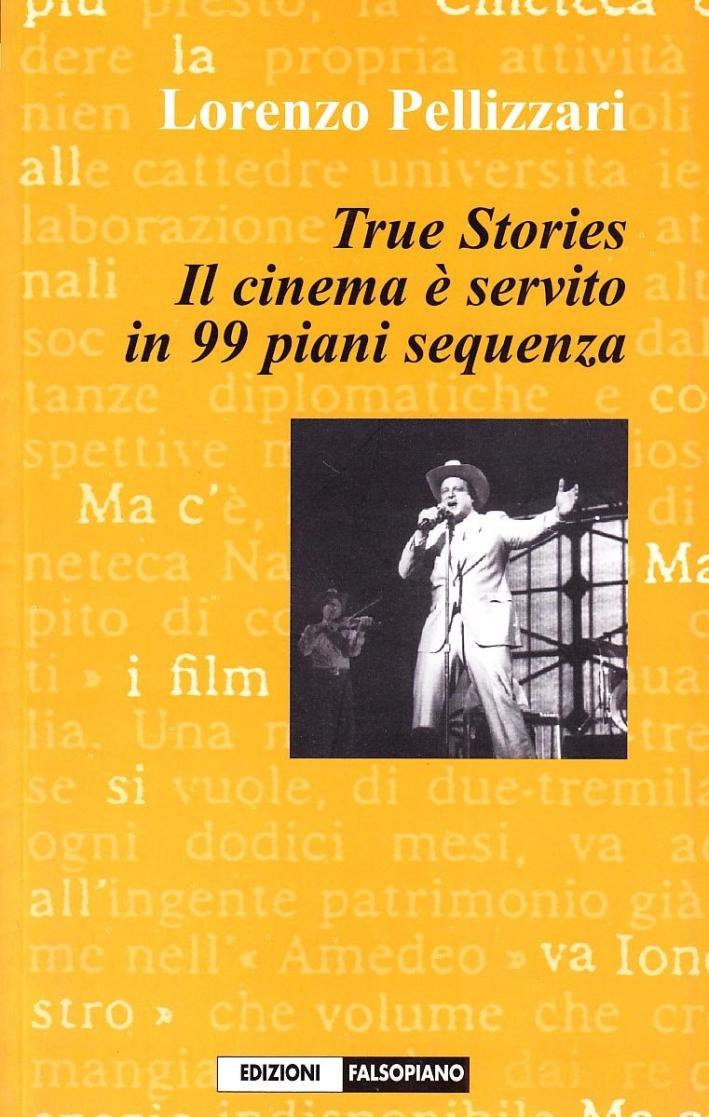 True Stories. Il Cinema è Servito in 99 Piani Sequenza