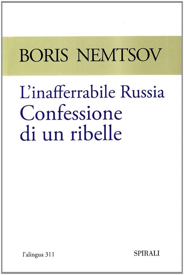 L'inafferrabile Russia. Confessione di un ribelle