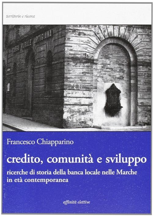 Credito, comunità e sviluppo. Ricerche di storia della banca locale nelle Marche in età contemopranea
