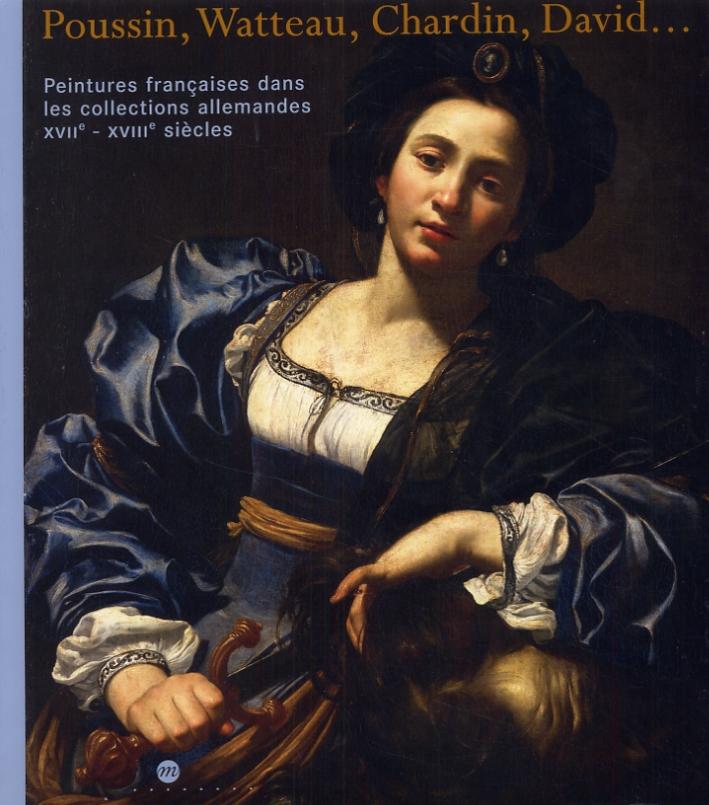 Poussin, Watteau, Chardin, David... Peintures francaises dans les collections allemandes XVII - XVIII siècles