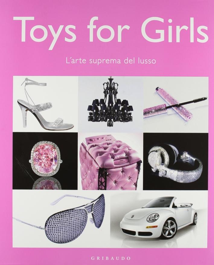 Toys for girl. L'arte suprema del lusso. Ediz. illustrata
