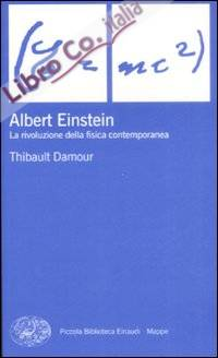 Albert Einstein. La Rivoluzione della Fisica Contemporanea