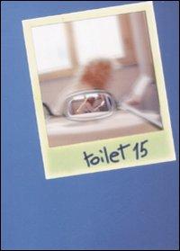 Toilet. Racconti brevi e lunghi a seconda del bisogno. Vol. 15
