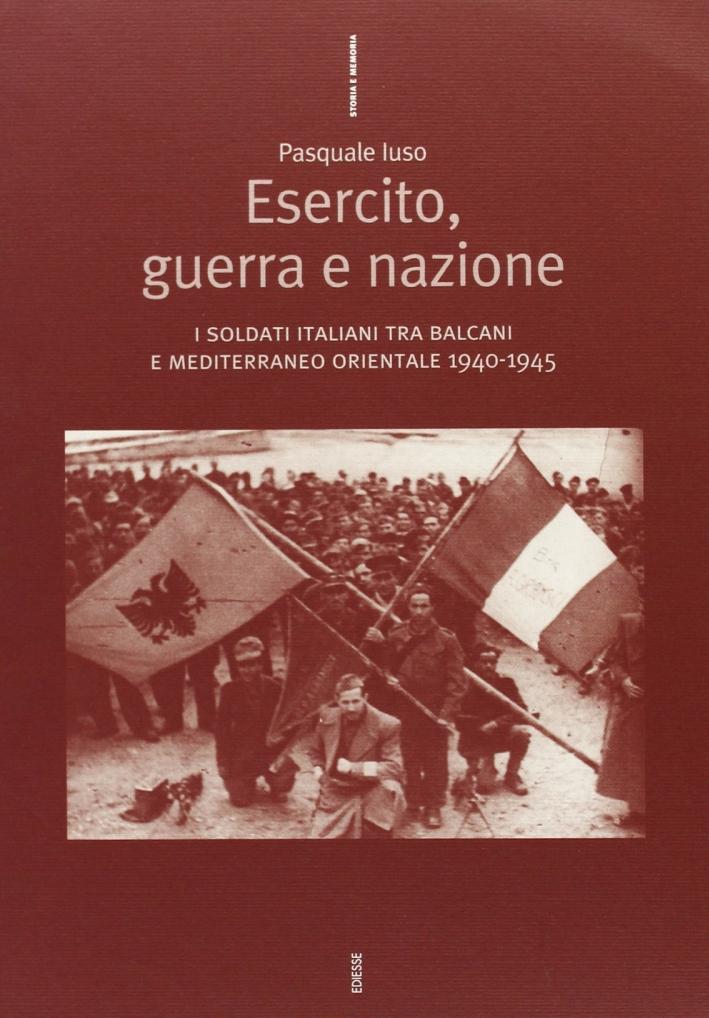 Esercito, guerra e nazione. I soldati italiani tra Balcani e Mediterraneo orientale 1940-1945