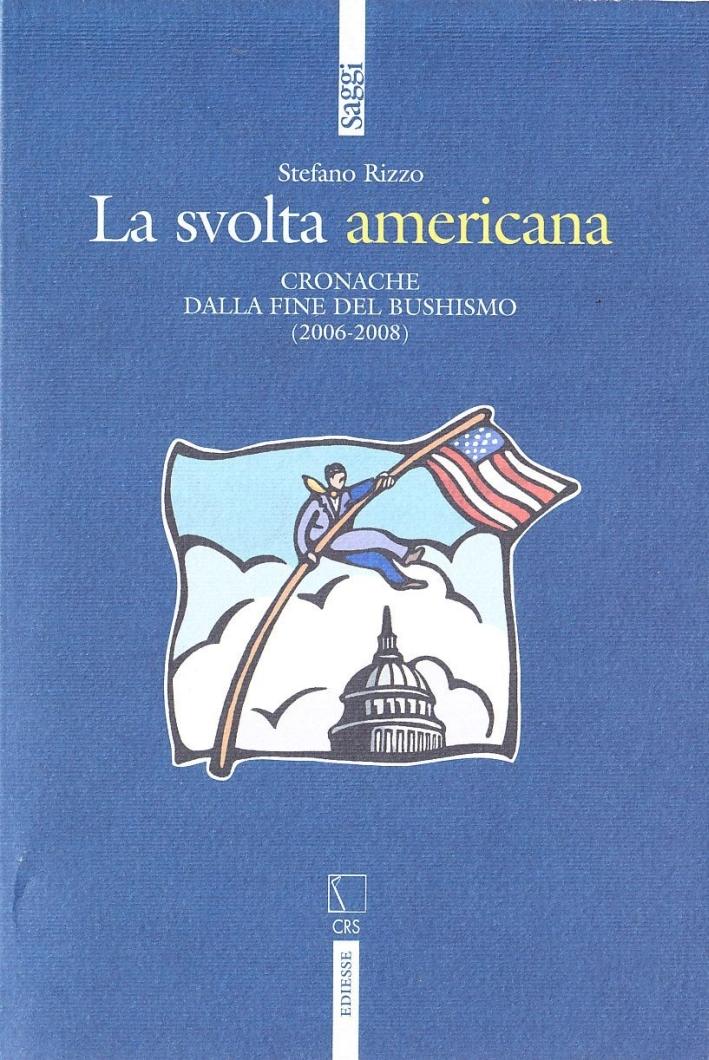 La svolta americana. Cronache dalla fine del bushismo (2006-2008)