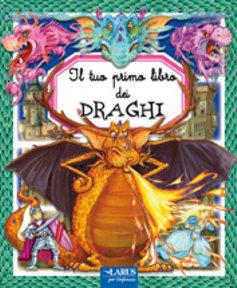 Il tuo primo libro dei draghi. Ediz. illustrata