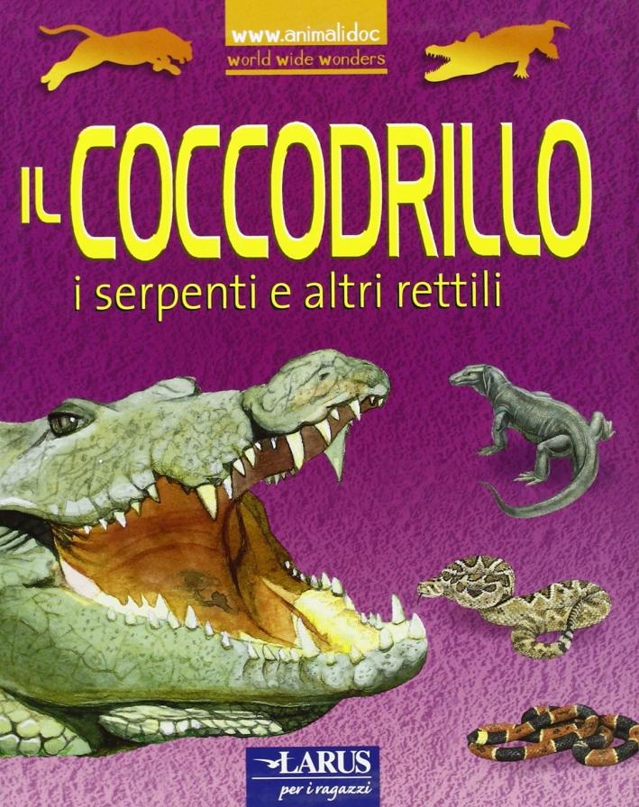 Il coccodrillo, i serpenti e altri rettili predatori. Ediz. illustrata