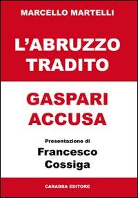 L'Abruzzo tradito. Gaspari accusa