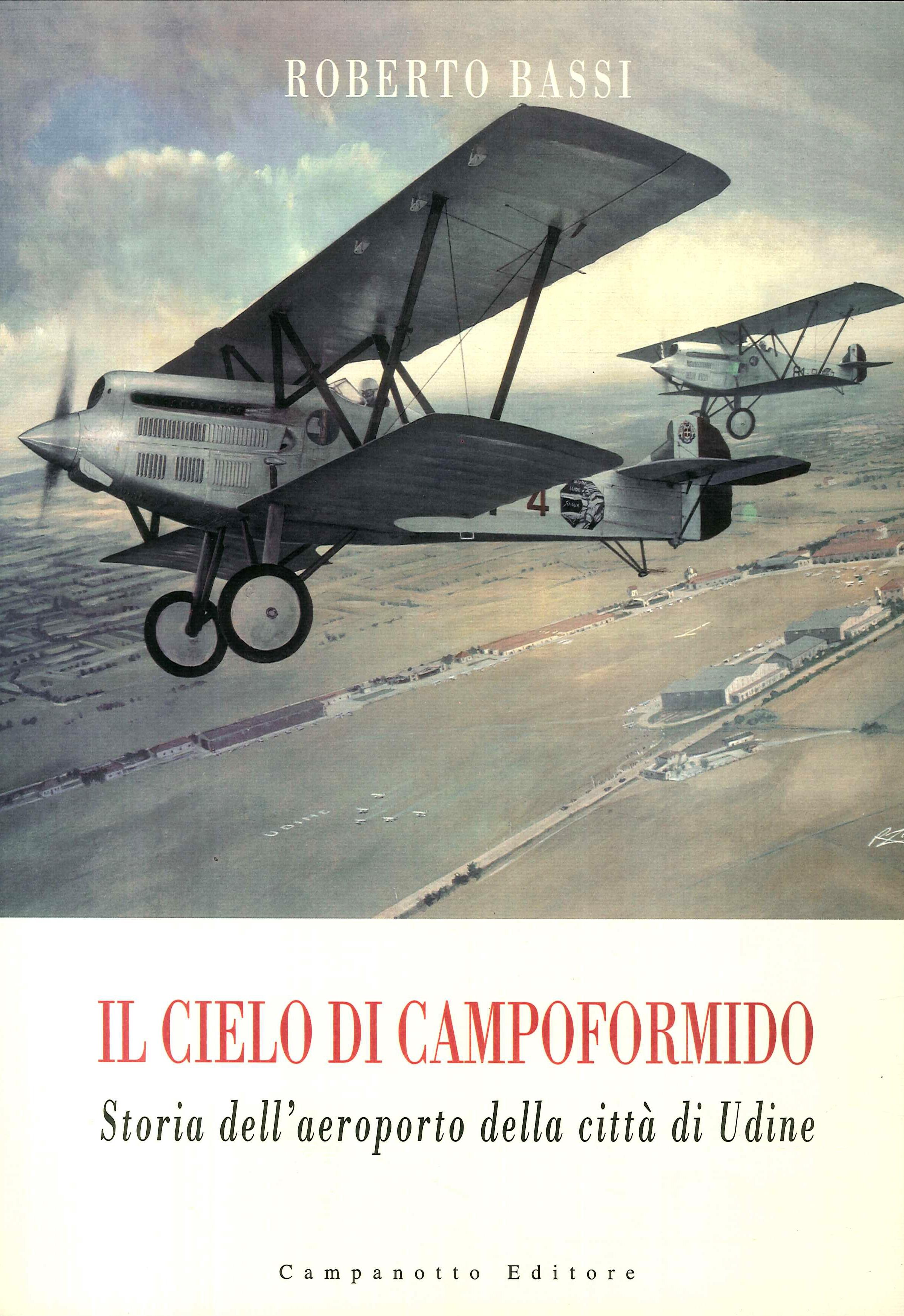 Il cielo di Campoformido. Storia dell'aeroporto della città di Udine.Prima parte. Dalle origini all'8 settembre 1943