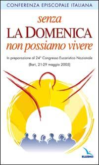Senza la domenica non possiamo vivere. In preparazione al 24° Congresso Eucaristico nazionale (Bari, 21-29 maggio 2005)